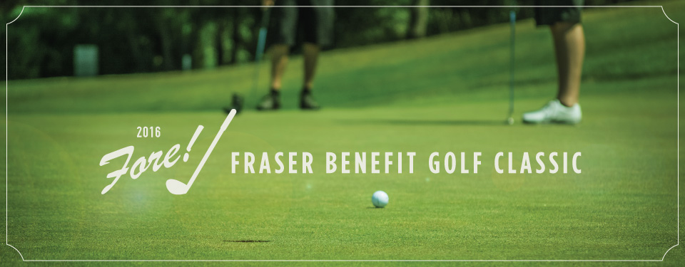 Fore! Fraser Benefit Golf Classic